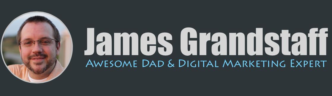 James Grandstaff – Awesome Dad & Digital Marketing Expert