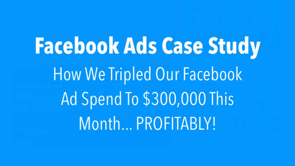 How We Tripled Facebook Ad Spend To $300K Profitably — James